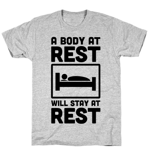 A Body at Rest Will Remain at Rest T-Shirt