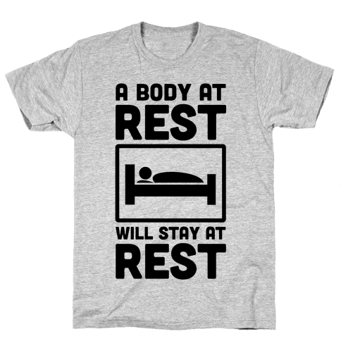 A Body at Rest Will Remain at Rest Mens T-Shirt