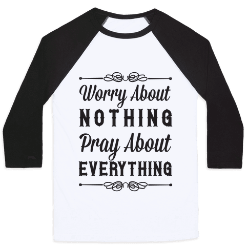 Worry About Nothing Pray About Everything Baseball Tee