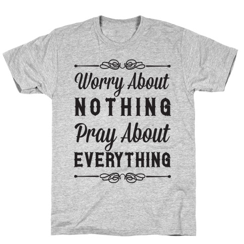 Worry About Nothing Pray About Everything T-Shirt