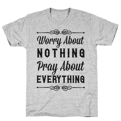 Worry About Nothing Pray About Everything Mens T-Shirt