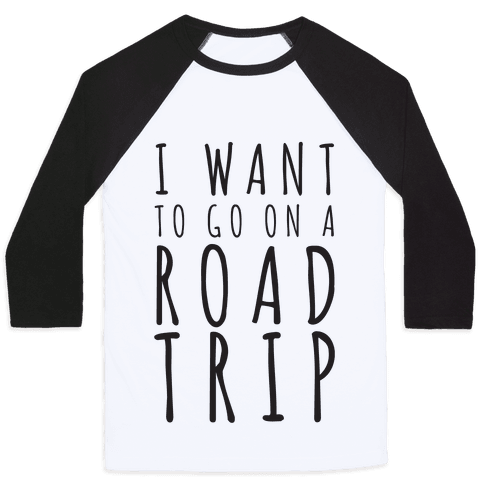I Want To Go On A Road Trip Baseball Tee