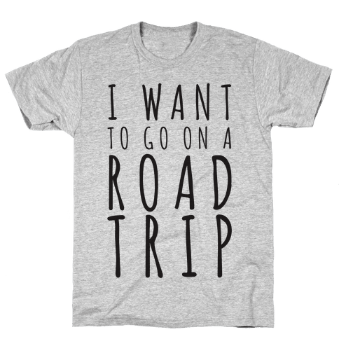 I Want To Go On A Road Trip Mens T-Shirt