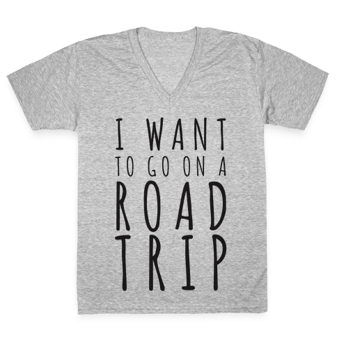 I Want To Go On A Road Trip V-Neck Tee Shirt