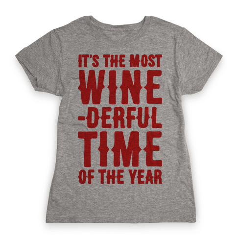 It's The Most Wine-derful Time of the Year Womens T-Shirt