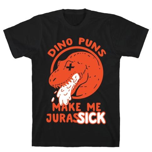 Dino Puns Make Me JurasSICK T-Shirt