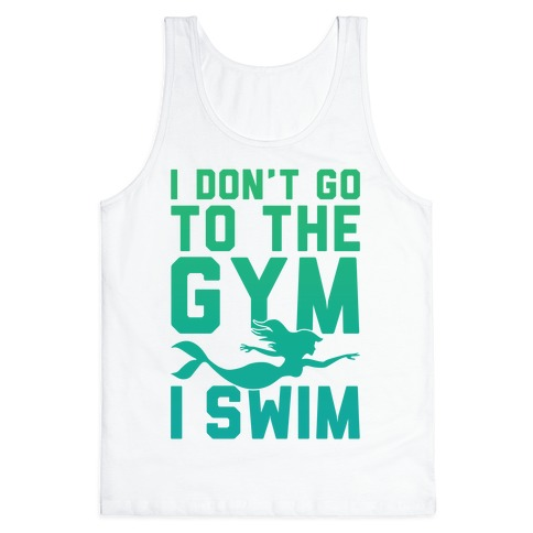 I Don't Go To The Gym I Swim Tank Top