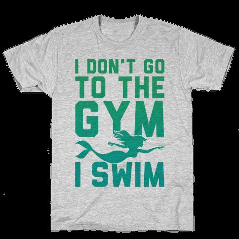 I Don't Go To The Gym I Swim Mens T-Shirt