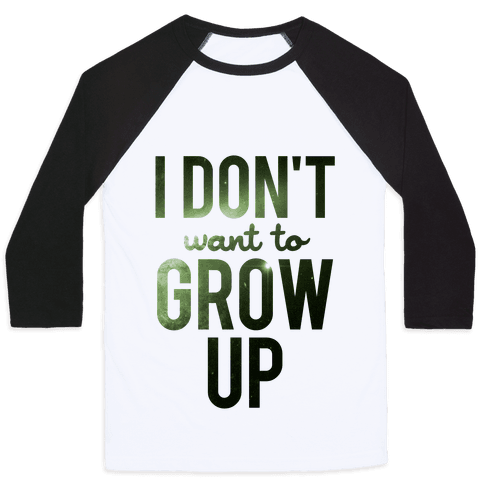 I Don't Want To Grow Up Baseball Tee