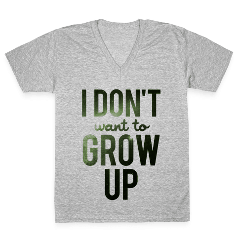 I Don't Want To Grow Up V-Neck Tee Shirt