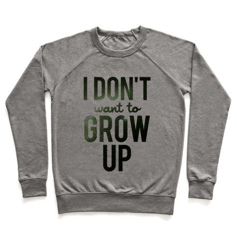 I Don't Want To Grow Up Pullover