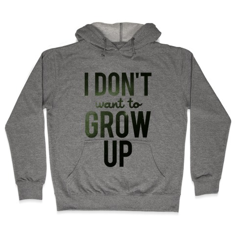I Don't Want To Grow Up Hooded Sweatshirt