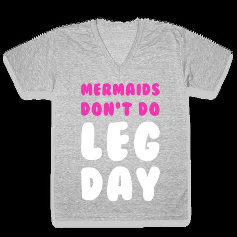 Mermaids Don't Do Leg Day V-Neck Tee Shirt