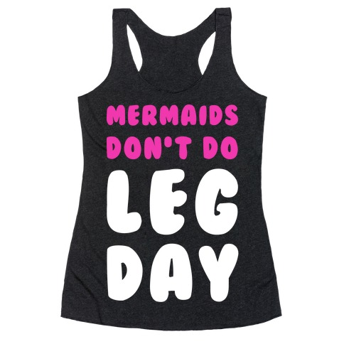 Mermaids Don't Do Leg Day Racerback Tank Top