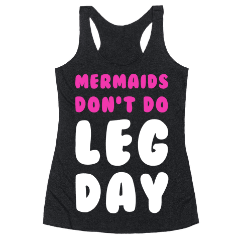 Mermaids Don't Do Leg Day Racerback Tank Top