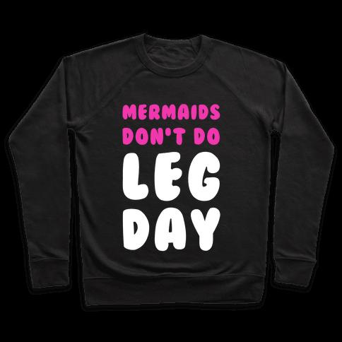 Mermaids Don't Do Leg Day Pullover