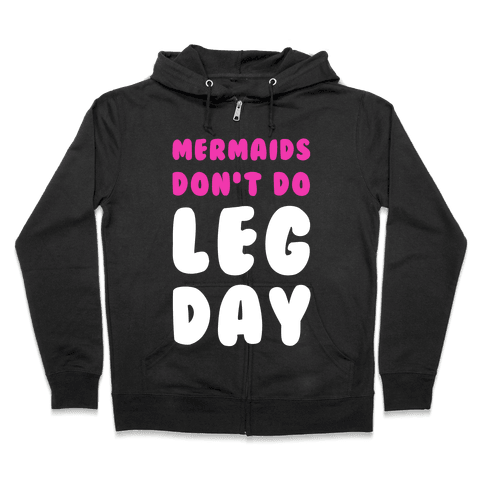 Mermaids Don't Do Leg Day Zip Hoodie
