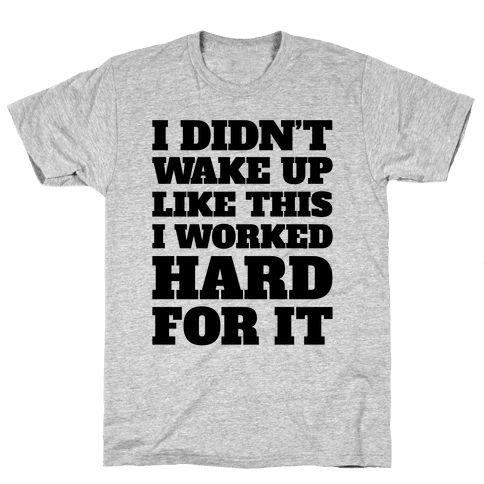 I Didn't Wake Up Like This Mens T-Shirt