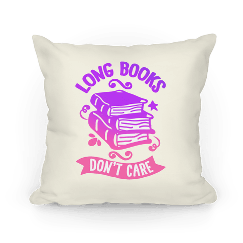 Long Books Don't Care Pillow