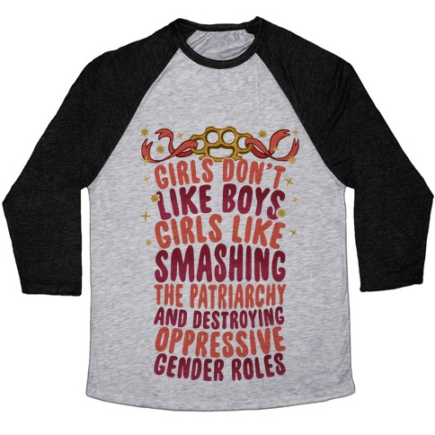 Girls Don't Like Boys Girls Like Destroying The Patriarchy Baseball Tee