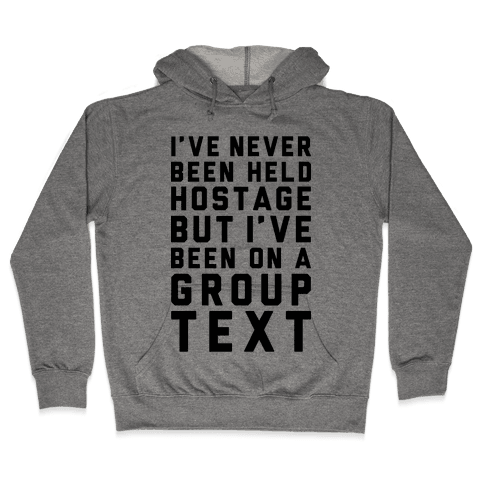I've Never Been Held Hostage But I Have Been On A Group Text Hooded Sweatshirt