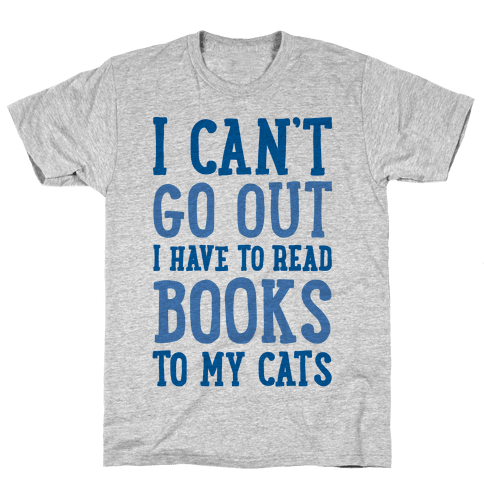 I Can't Go Out I Have To Read Books To My Cats Mens T-Shirt