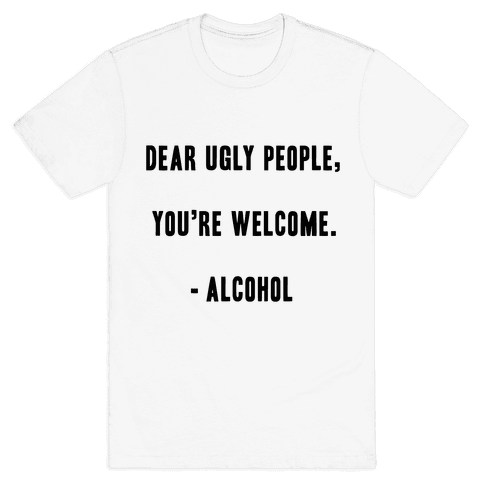 Dear Ugly People Mens T-Shirt