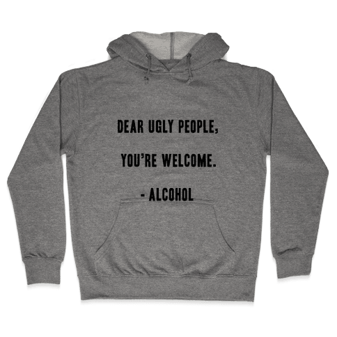Dear Ugly People Hooded Sweatshirt