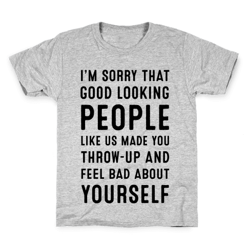 I'm Sorry That Good-Looking People like Us Made You Throw up and Feel Bad about Yourself. Kids T-Shirt