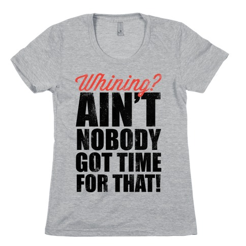 Whining? Ain't Nobody Got Time For That! (V-Neck) Womens T-Shirt
