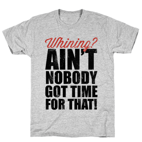 Whining? Ain't Nobody Got Time For That! (V-Neck) Mens T-Shirt