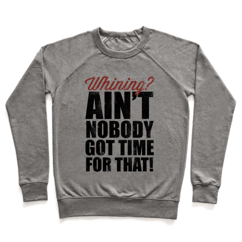 Whining? Ain't Nobody Got Time For That! (V-Neck) Pullover