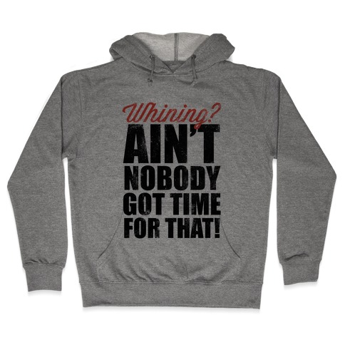Whining? Ain't Nobody Got Time For That! (V-Neck) Hooded Sweatshirt