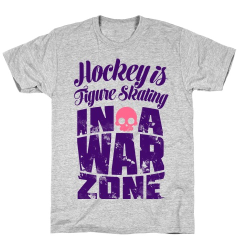 Hockey Is Figure Skating In A War Zone T-Shirt