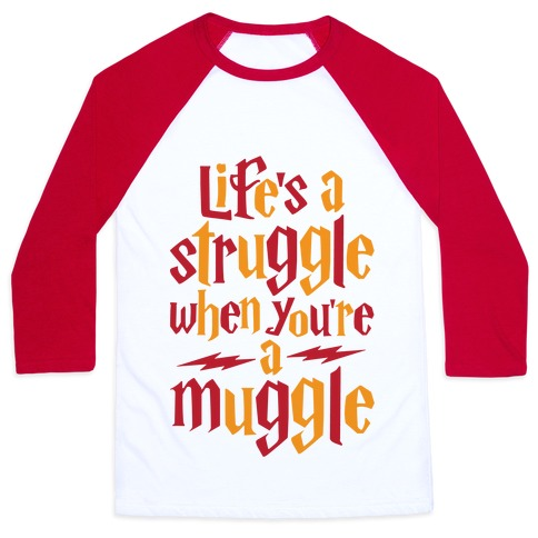 Life's A Struggle When You're A Muggle Baseball Tee