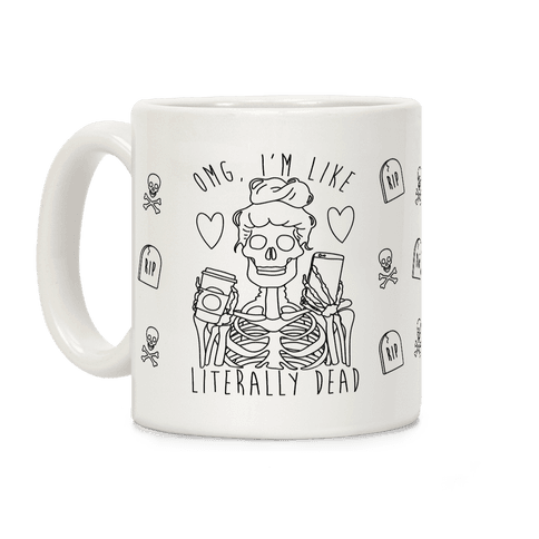 Omg I'm Like Literally Dead Coffee Mug