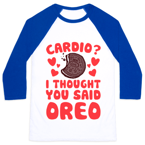 Cardio? I Thought You Said Oreo Baseball Tee