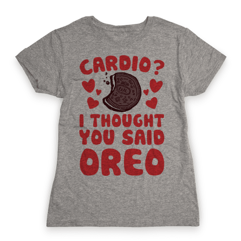 Cardio? I Thought You Said Oreo Womens T-Shirt