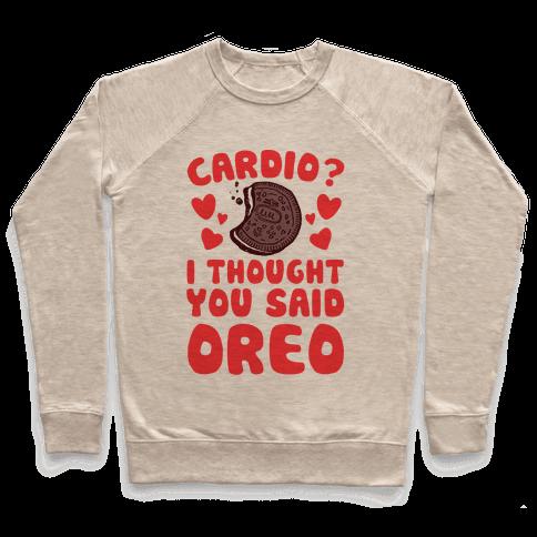 Cardio? I Thought You Said Oreo Pullover