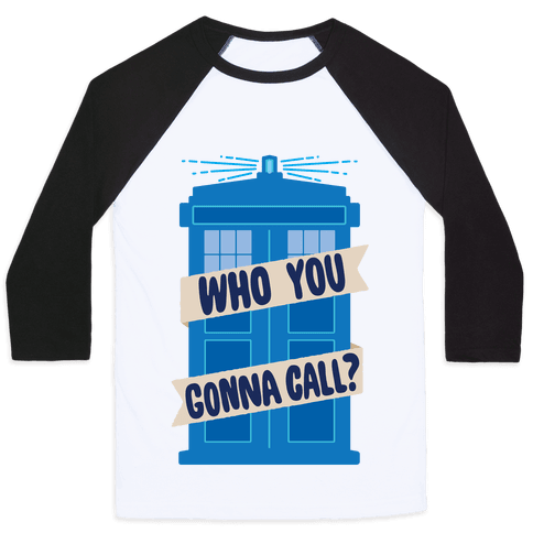 (Doctor) Who You Gonna Call? Baseball Tee