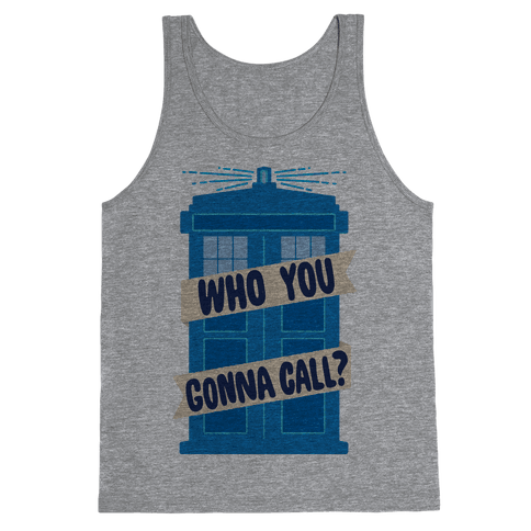 (Doctor) Who You Gonna Call? Tank Top