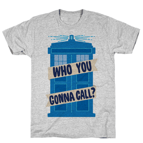 (Doctor) Who You Gonna Call? Mens T-Shirt