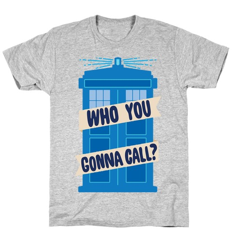 (Doctor) Who You Gonna Call? T-Shirt