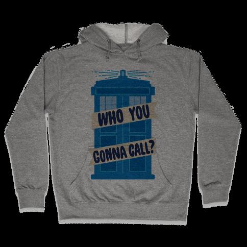 (Doctor) Who You Gonna Call? Hooded Sweatshirt