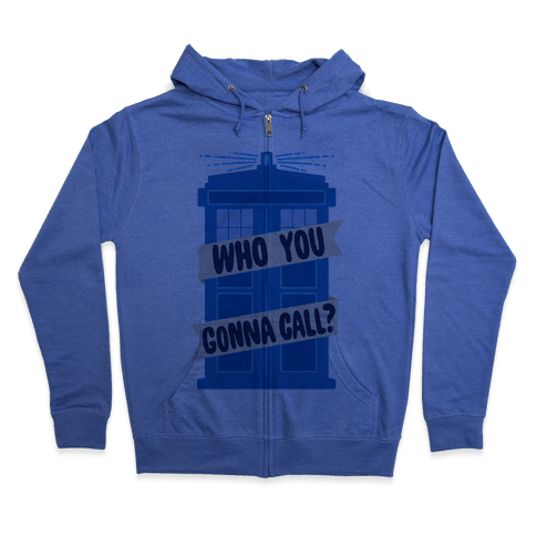 (Doctor) Who You Gonna Call? Zip Hoodie