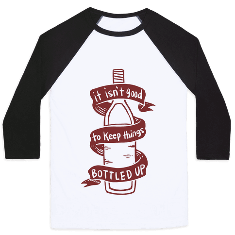 It Isn't Good To Keep Things Bottled Up Baseball Tee