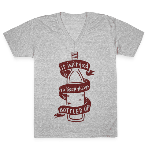 It Isn't Good To Keep Things Bottled Up V-Neck Tee Shirt
