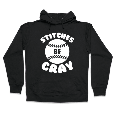 Stitches Be Cray Hooded Sweatshirt
