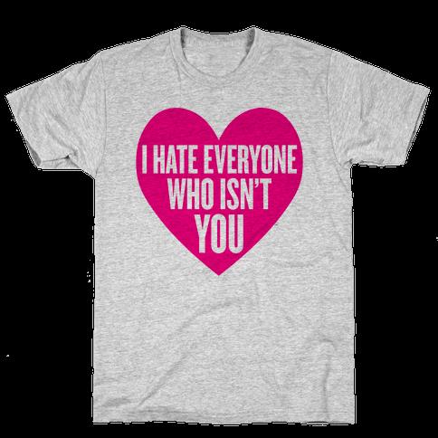 I Hate Everyone Who Isn't You Mens T-Shirt