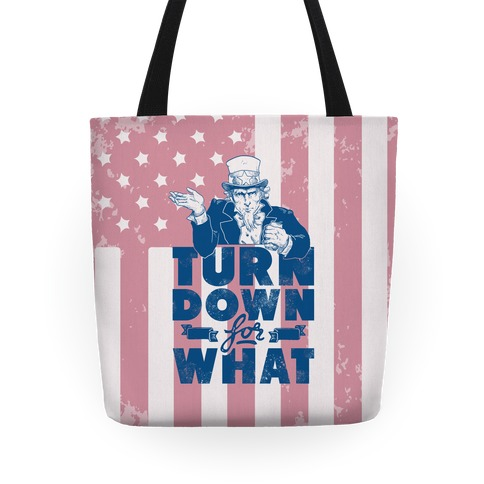 Turn Down For What Uncle Sam Tote